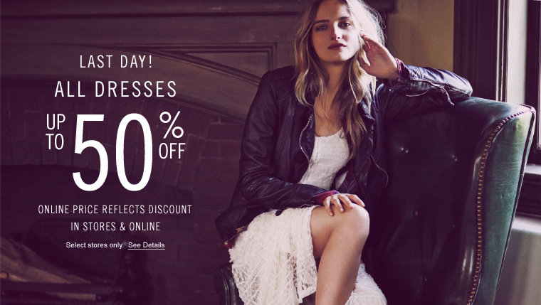 Last Day - All Dresses up to 50% off - in stores and online