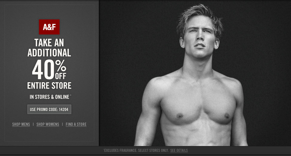 Take 40% off the Entire Store in A&F Stores & online - today through 4/9/12. Use promo code 14204
