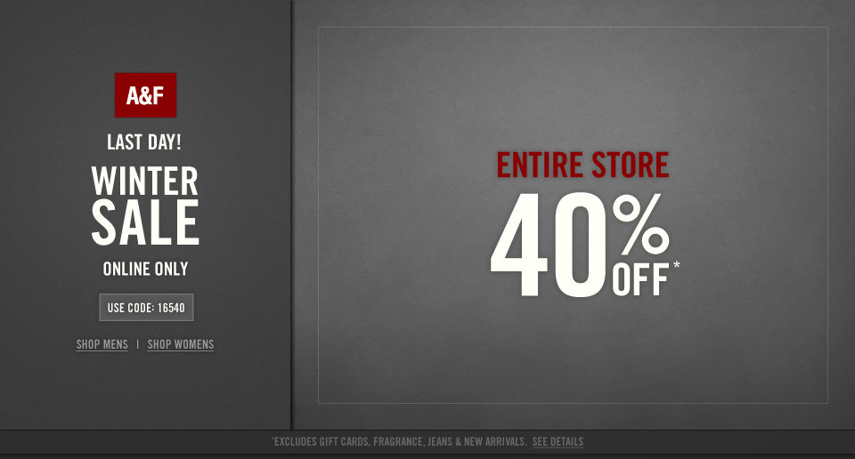 Last Day! Take 40% off your entire purchase online only! Use Code 16540