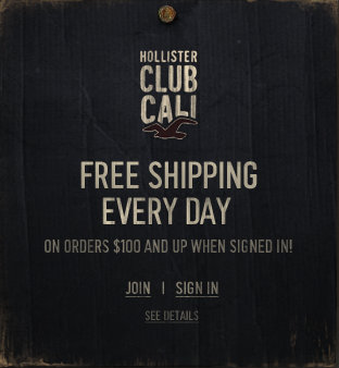Join Hollister Co. Club cali for everyday free shipping on all orders $100 & up!