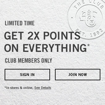 Limited time. Get 2x Points On Everything. Club Members Only. In stores & online.