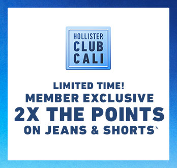 401a18cd45e Hollister club Cali. Limited time! Member exclusive 2x the points on jeans  & shorts