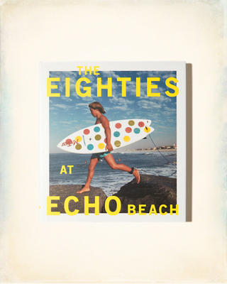 Chronicle Books The Eighties At Echo Beach