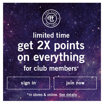 limited time get 2x points on everything for club members* *in stores & online
